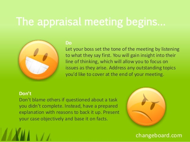The appraisal meeting begins…                     Do                     Let your boss set the tone of the meeting by list...
