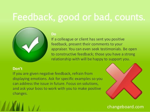 Feedback, good or bad, counts.                      Do                      If a colleague or client has sent you positive...