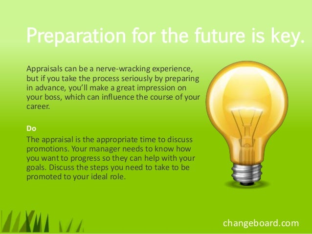 Preparation for the future is key.Appraisals can be a nerve-wracking experience,but if you take the process seriously by p...