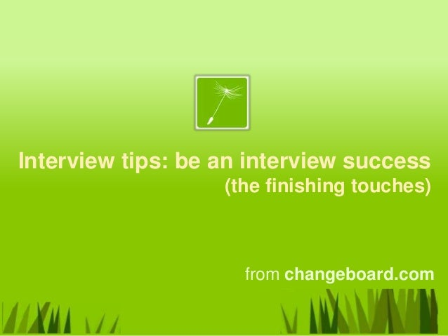 Interview tips: be an interview success                   (the finishing touches)                     from changeboard.com