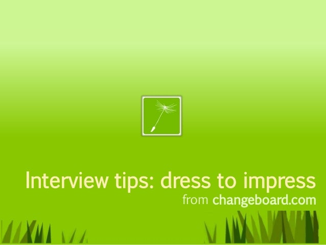 Interview tips: dress to impress                 from changeboard.com