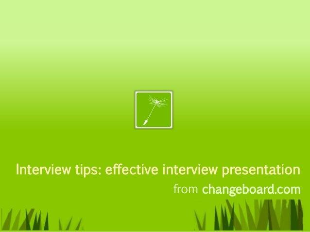 Interview tips: effective interview presentation                          from changeboard.com