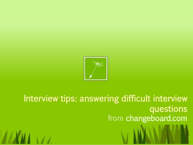Interview tips: answering difficult interview                                   questions                       from chang...