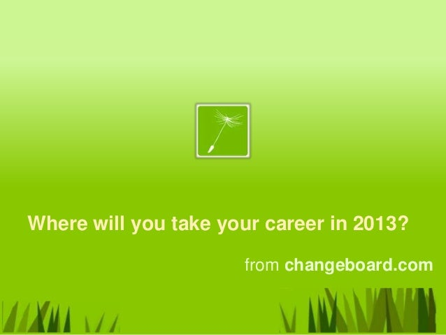 Where will you take your career in 2013?                      from changeboard.com