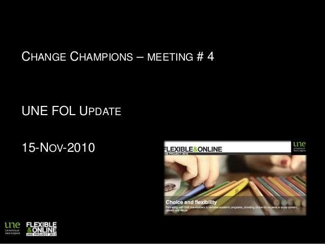 CHANGE CHAMPIONS – MEETING # 4 UNE FOL UPDATE 15-NOV-2010