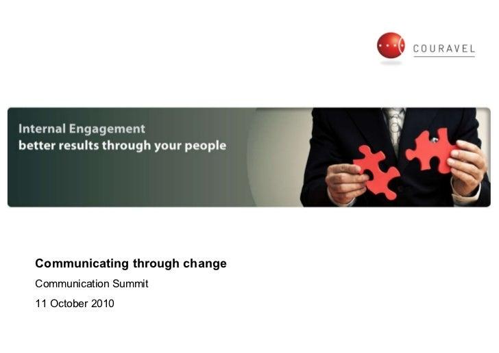 Communicating through change Communication Summit 11 October 2010