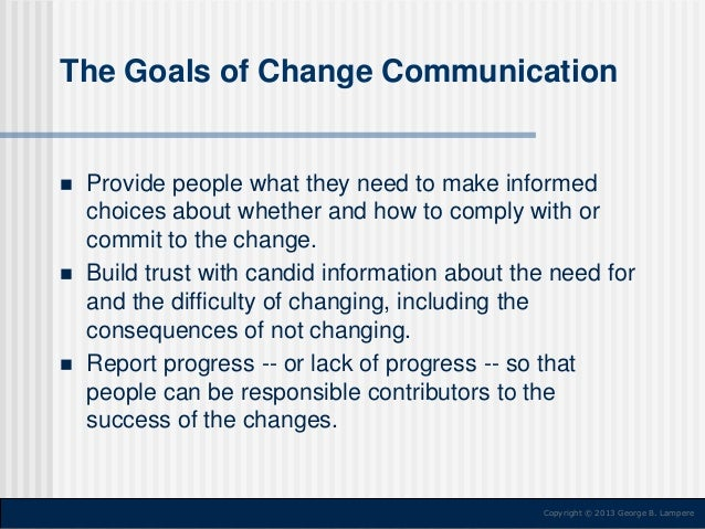The Goals of Change Communication        Provide people what they need to make informed choices about whether and how t...