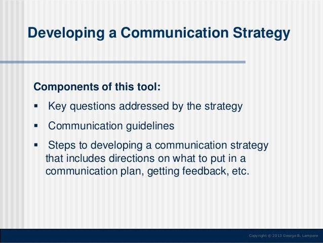 Developing a Communication Strategy  Components of this tool:  Key questions addressed by the strategy  Communication gu...