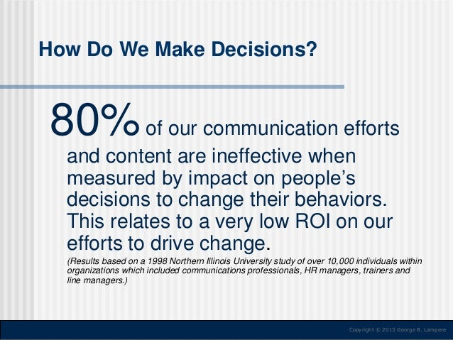 How Do We Make Decisions?  80% of our communication efforts and content are ineffective when measured by impact on people'...