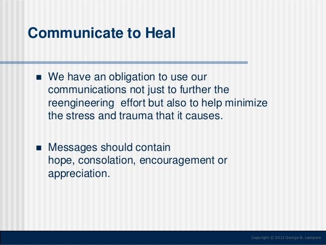 Communicate to Heal   We have an obligation to use our communications not just to further the reengineering effort but al...