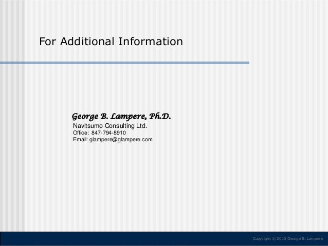 For Additional Information  George B. Lampere, Ph.D. Navitsumo Consulting Ltd. Office: 847-794-8910 Email: glampere@glampe...