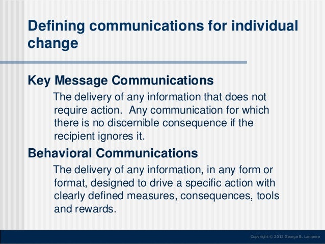 Defining communications for individual change Key Message Communications The delivery of any information that does not req...