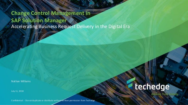 Confidential - Do not duplicate or distribute without written permission from Techedge Change Control Management in SAP So...