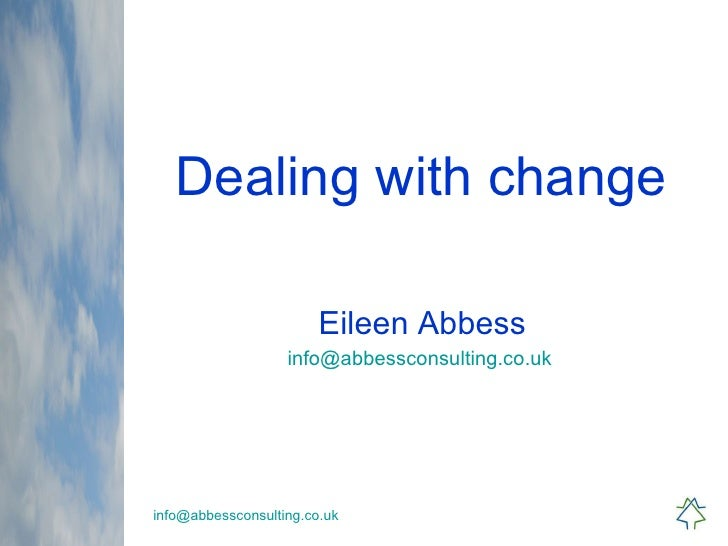 Dealing with change Eileen Abbess [email_address]