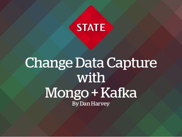 Change Data Capture with Mongo + Kafka By Dan Harvey
