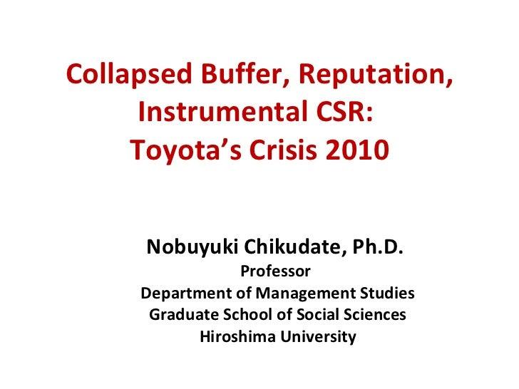 Collapsed Buffer, Reputation, Instrumental CSR:  Toyota's Crisis 2010 Nobuyuki Chikudate, Ph.D.  Professor  Department of ...