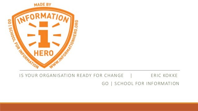 IS YOUR ORGANISATION READY FOR CHANGE | ERIC KOKKE GO | SCHOOL FOR INFORMATION
