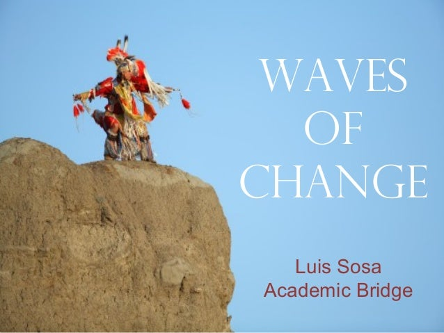 Waves of Change Luis Sosa Academic Bridge