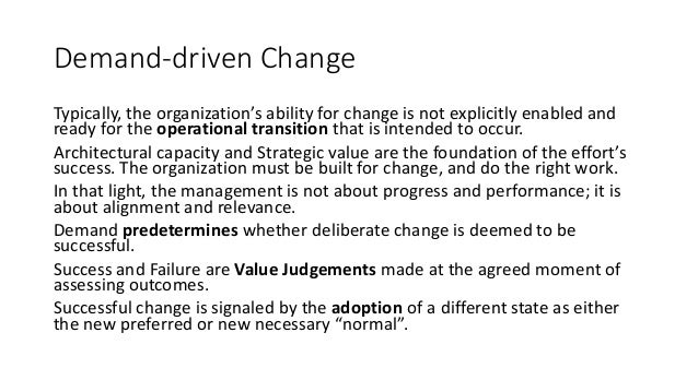 Demand-driven Change Typically, the organization's ability for change is not explicitly enabled and ready for the operatio...