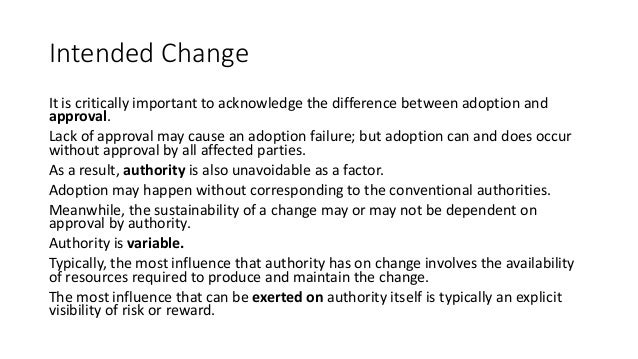 Intended Change It is critically important to acknowledge the difference between adoption and approval. Lack of approval m...