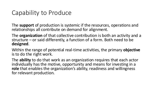Capability to Produce The support of production is systemic if the resources, operations and relationships all contribute ...