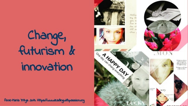 Change, futurism & innovation Anne-Maria Yritys 2017. Https://www.leadingwithpassion.org