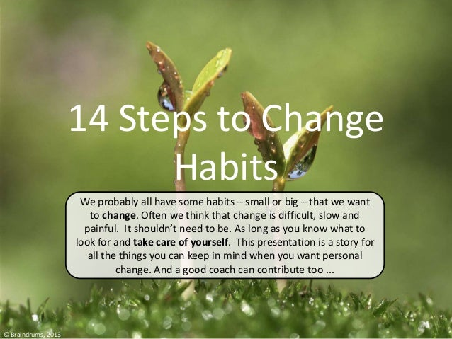 14 Steps to ChangeHabits© Braindrums, 2013We probably all have some habits – small or big – that we wantto change. Often w...