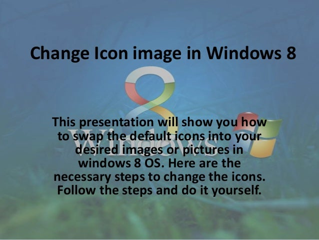 Change Icon image in Windows 8 This presentation will show you how to swap the default icons into your desired images or p...