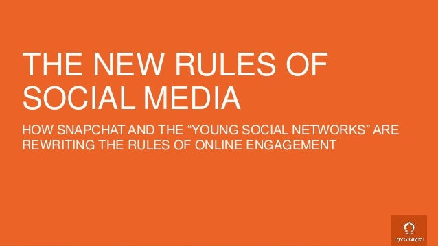 "HOW SNAPCHAT AND THE ""YOUNG SOCIAL NETWORKS"" ARE REWRITING THE RULES OF ONLINE ENGAGEMENT THE NEW RULES OF SOCIAL MEDIA"