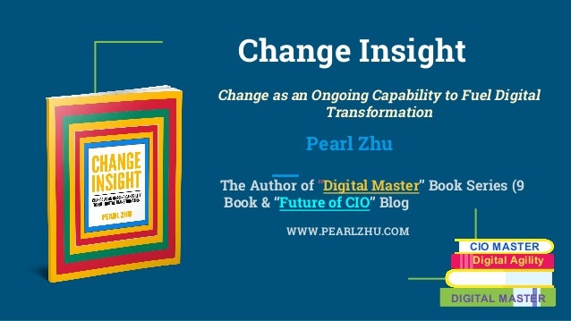 "Change Insight Change as an Ongoing Capability to Fuel Digital Transformation Pearl Zhu The Author of ""Digital Master"" Boo..."