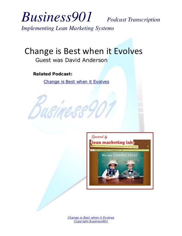 Business901                      Podcast TranscriptionImplementing Lean Marketing Systems Change is Best when it Evolves  ...