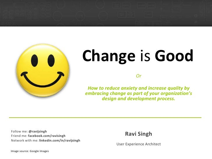 Change  is  Good Or How to reduce anxiety and increase quality by embracing change as part of your organization's design a...