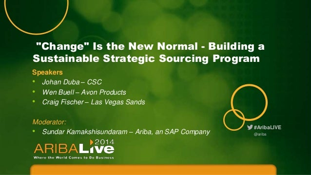 """""""Change"""" Is the New Normal - Building a Sustainable Strategic Sourcing Program Speakers • Johan Duba – CSC • Wen Buell – A..."""