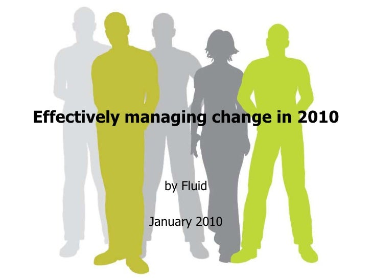 Effectively managing change in 2010<br />by Fluid <br />January 2010<br />