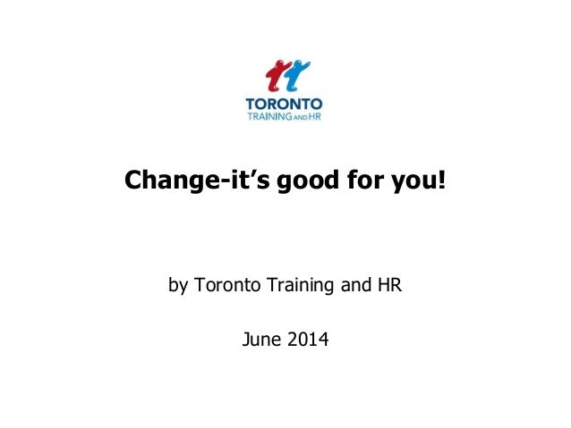 Change-it's good for you! by Toronto Training and HR June 2014