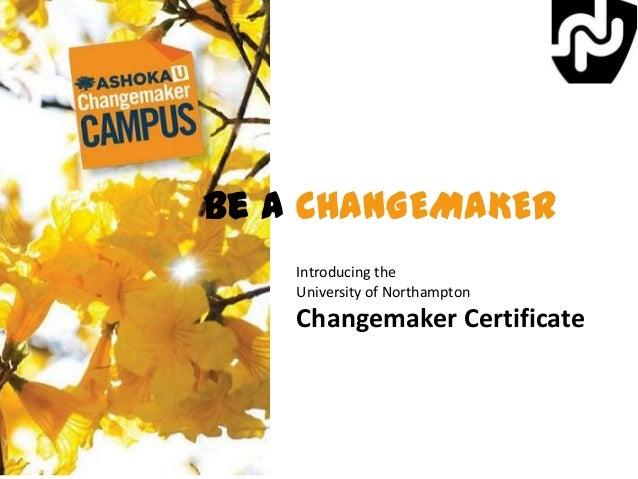 Be a CHANGEMAKER Introducing the University of Northampton  Changemaker Certificate