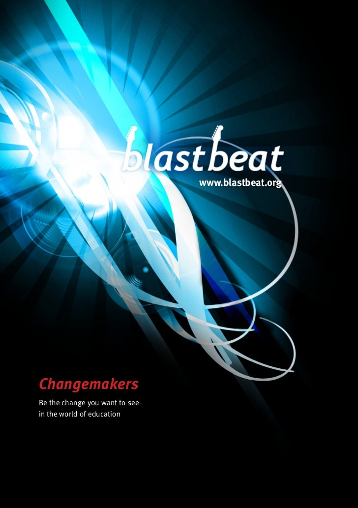 www.blastbeat.orgChangemakersBe the change you want to seein the world of education                                       ...