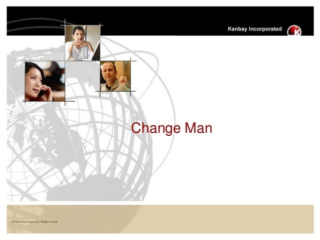 © 2003KanbayIncorporated-Allrightsreserved Change Man