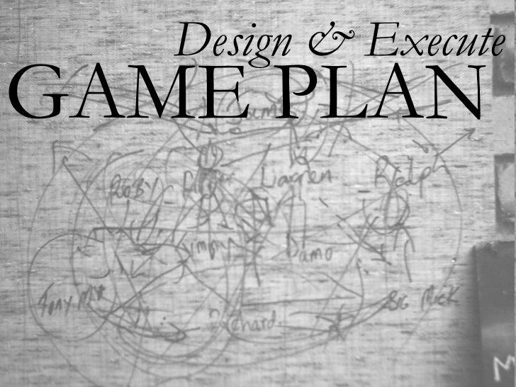 GAME PLAN Design & Execute