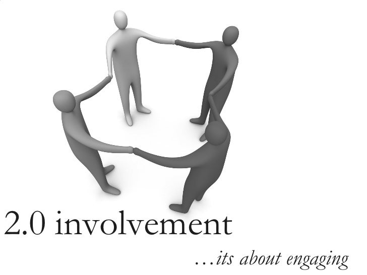 2.0 involvement … its about engaging