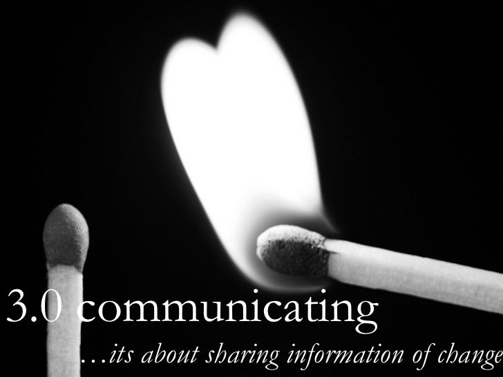 3.0 communicating … its about sharing information of change