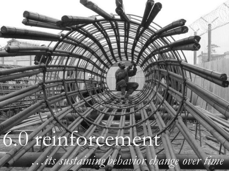 6.0 reinforcement … its sustaining   behavior change over time