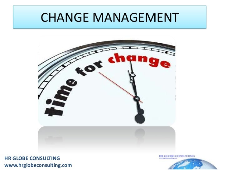 CHANGE MANAGEMENT<br />HR GLOBE CONSULTING<br />www.hrglobeconsulting.com<br />