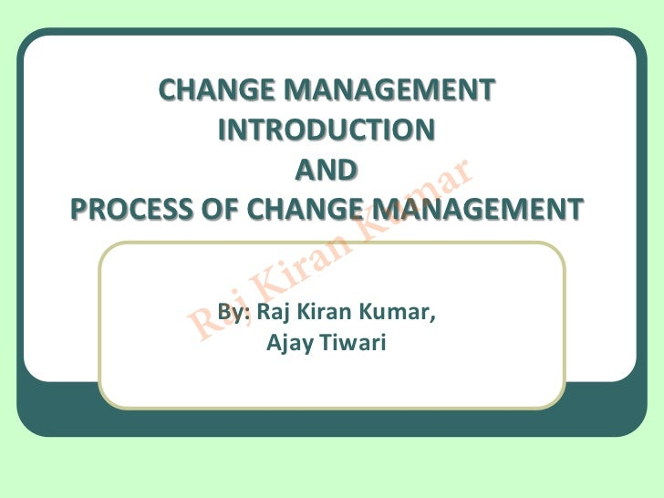 CHANGE MANAGEMENT         INTRODUCTION              AND                      ar                   umPROCESS OF CHANGE MANA...
