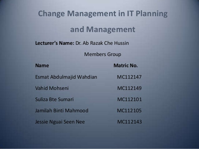 Change Management in IT Planning                and ManagementLecturer's Name: Dr. Ab Razak Che Hussin                    ...