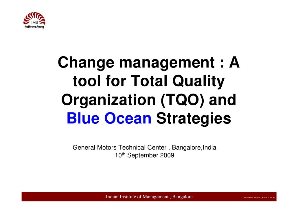 Change management : A   tool for Total Quality Organization (TQO) and  Blue Ocean Strategies  General Motors Technical Cen...