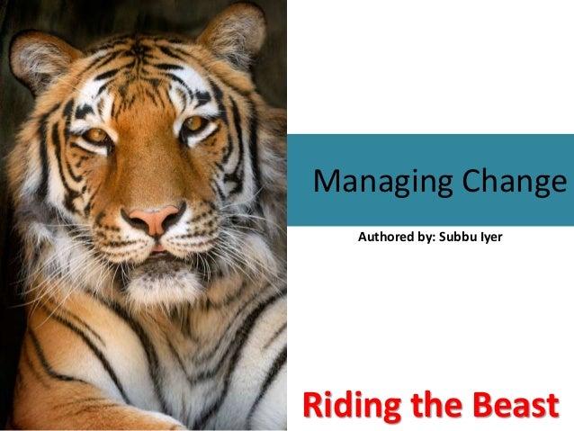 Managing Change Riding the Beast Authored by: Subbu Iyer