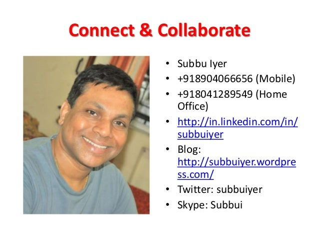 Connect & Collaborate • Subbu Iyer • +918904066656 (Mobile) • +918041289549 (Home Office) • http://in.linkedin.com/in/ sub...