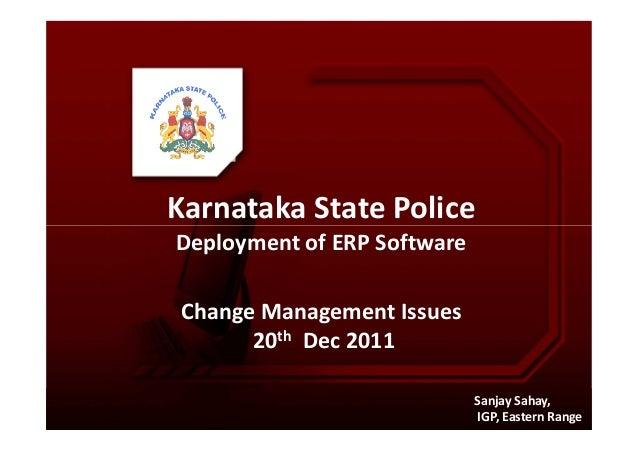 Karnataka State PoliceSanjay Sahay,IGP, Eastern RangeKarnataka State PoliceDeployment of ERP SoftwareChange Management Iss...