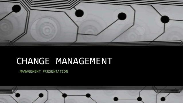 CHANGE MANAGEMENT MANAGEMENT PRESENTATION